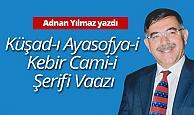 "Adnan Yılmaz yazdı: ""Küşad-ı Ayasofya-i Kebir Cami-i Şerifi Vaazı"""