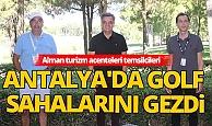 Antalya Haberi: Alman turizm acenteleri temsilcileri golf sahalarını gezdi
