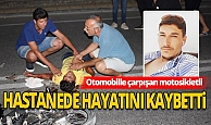 Antalya Manavgat Haberi: Otomobille çarpışan motosikletli hastanede hayatını kaybetti