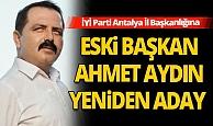 İYİ Parti Antalya eski İl Başkanlarından Ahmet Aydın adaylığını açıkladı