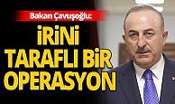 Dışişleri Bakanı Çavuşoğlu,  İrini operasyonuyla ilgili açıklama yaptı!