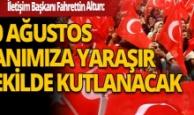 İletişim Başkanı Fahrettin Altun: 30 Ağustos devletimizin şanına yaraşır şekilde kutlanacak