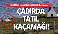 İngiltere Başbakanı Boris Johnson'ın çadırda tatil kaçamağı!