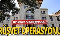 Ankara Valiliği'nde rüşvete gözaltı kararı