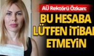 Akdeniz Üniversitesi Rektörü Özlenen Özkan'dan sahte hesap uyarısı