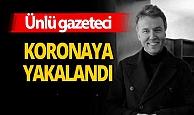 Gazeteci Mehmet Akif Ersoy, koronaya yakalandı