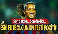 Son dakika! Ronaldinho'nun testi pozitif çıktı