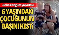 Rusya'da vahşet! Annesi doğum yaparken 6 yaşındaki çocuğunun başını kesti