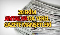 20 Ekim 2018 Antalya'nın yerel gazete manşetleri