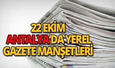22 Ekim 2018 Antalya'nın yerel gazete manşetleri