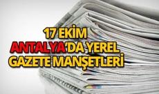 17 Ekim 2018 Antalya'nın yerel gazete manşetleri