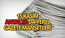 15 Kasım 2018 Antalya'nın yerel gazete manşetleri