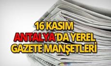 16 Kasım 2018 Antalya'nın yerel gazete manşetleri