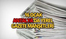 16 Ocak 2019 Antalya'nın yerel gazete manşetleri