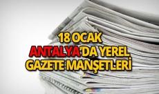 18 Ocak 2019 Antalya'nın yerel gazete manşetleri