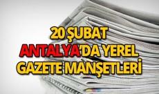 20 Şubat 2019 Antalya'nın yerel gazete manşetleri