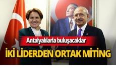Kılıçdaroğlu ve Akşener'den Antalya'da ortak miting