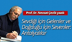 Prof. Dr. Nevzat Çevik yazdı: Sevdiği İçin Gelenler ve Doğduğu İçin Sevenler: Antalyalılar