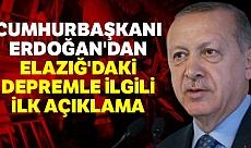 Cumhurbaşkanı Erdoğan'dan depremle ilgili ilk açıklama