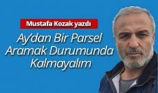 """Mustafa Kozak yazdı: """"Ay'dan bir parsel aramak durumunda kalmayalım"""""""