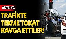 Antalya'da trafikte tekme tokat kavga ettiler!