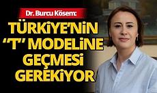 """Türkiye'nin """"T"""" Modeline geçmesi gerekiyor"""