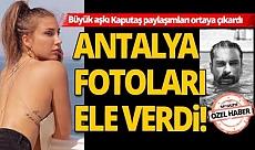 Antalya fotoları ele verdi!