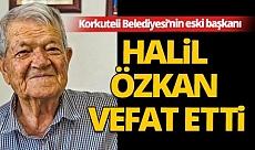 Korkuteli Belediyesi'nin eski başkanı Halil Özkan vefat etti