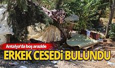 Antalya haber: Boş arazide erkek cesedi bulundu