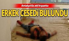 Antalya haber: Atıl inşaatta erkek cesedi bulundu