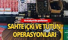 Antalya haber: Polisten sahte içki ve tütün operasyonları
