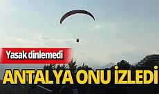 Antalya haber: Cezayı göze aldı, falezler üzerinden uçtu