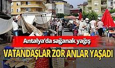 Antalya Haber: Sağanak yağış zor anlar yaşattı