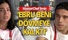 MasterChef Türkiye'de Ebru ve Emir neden kavga etti?