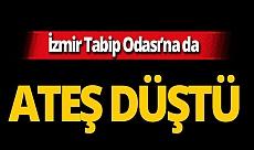 İzmir Tabip Odası'na da ateş düştü!