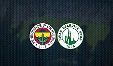 Son dakika...Fenerbahçe-Sivas Belediyespor karşılaşmasında ilk 11'ler belli oldu