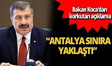 """Son dakika...Sağlık Bakanı Fahrettin Koca: """"Antalya sınıra yaklaştı"""""""