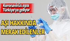 Koronavirüs aşısı Türkiye'ye geliyor! İşte aşı hakkında merak edilenler