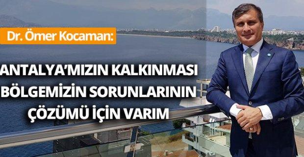 Dr. Ömer Kocaman:  Antalya'mızın kalkınması, bölgemizin sorunlarının çözümü için varım