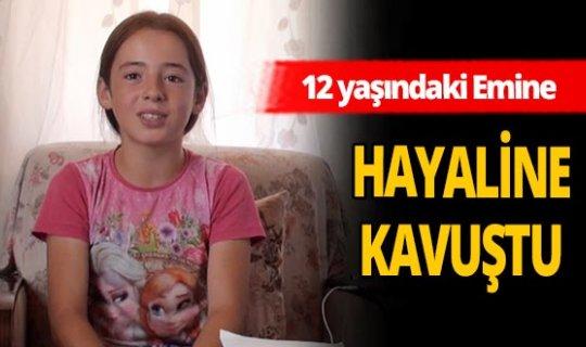 12 yaşındaki Emine hayaline kavuştu