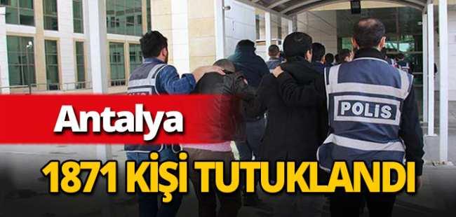 Antalya'da 1871 kişi tutuklandı