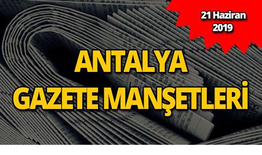 21 Haziran 2019 Antalya'nın yerel gazete manşetleri