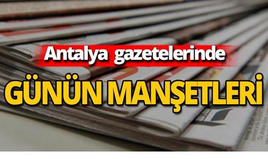 26 Temmuz 2019 Antalya'nın yerel gazete manşetleri