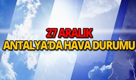 27 Aralık 2018 Antalya hava durumu