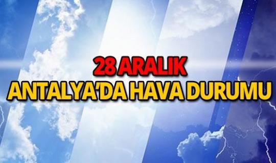 28 Aralık 2018 Antalya'da hava durumu
