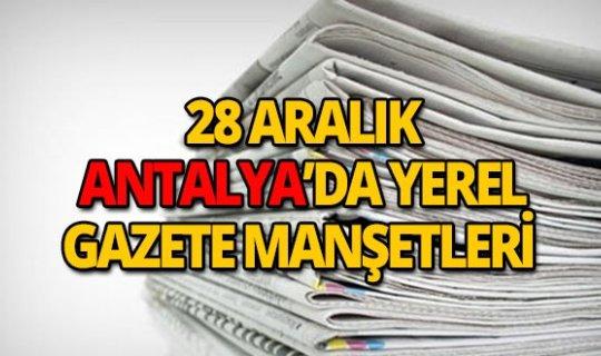28 Aralık 2018 Antalya'nın yerel gazete manşetleri