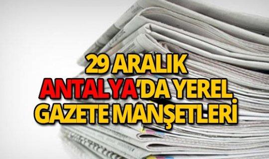 29 Aralık 2018 Antalya'nın yerel gazete manşetleri