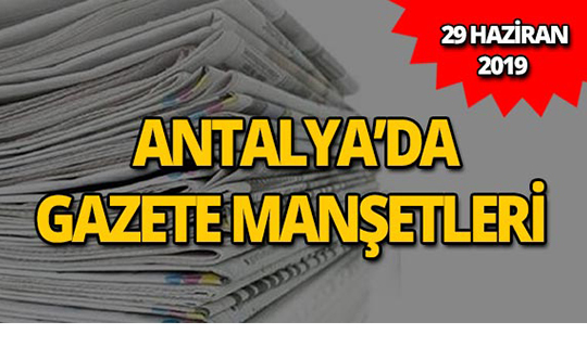 29 Haziran 2019 Antalya'nın yerel gazete manşetleri