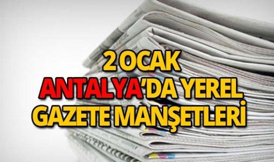 2 Ocak 2019 Antalya'nın yerel gazete manşetleri