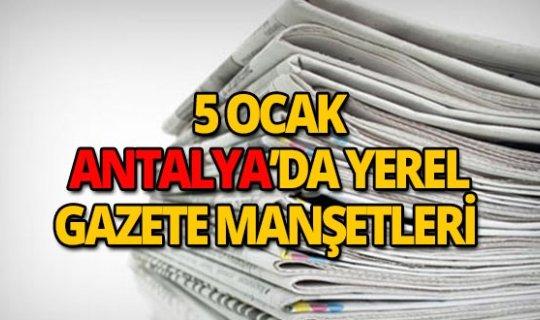 5 Ocak 2019 Antalya'nın yerel gazete manşetleri